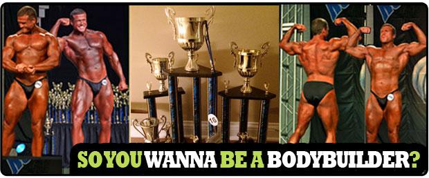So you wanna be a bodybuilder